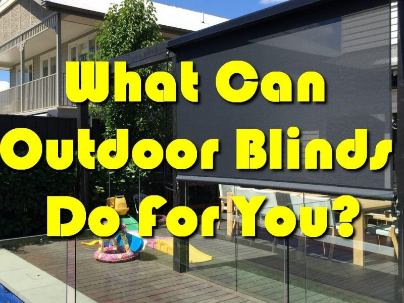What Can Outdoor Blinds Do For You?